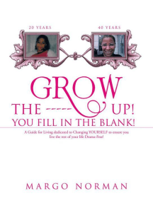Grow the ------ Up! You Fill in the Blank!: A Guide for Living Dedicated to Changing Yourself to Ensure You Live the Rest of Your Life Drama-Free!
