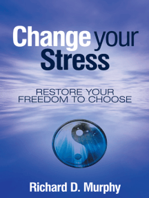 Change Your Stress: Restore Your Freedom to Choose