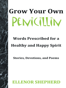 Grow Your Own Penicillin: Words Prescribed for a Healthy and Happy Spirit