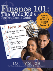 Finance 101: the Whiz Kid's Perfect Credit Guide: The Teen Who Refinanced His Mother's House and Car at 14