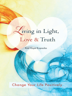 Living in Light, Love & Truth: Change Your Life Positively