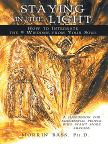 Staying in the Light: How to Integrate the 9 Wisdoms from Your Soul: A Handbook for Successful People Who Want More Success