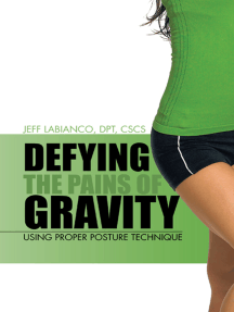 Defying the Pains of Gravity: Using Proper Posture Technique
