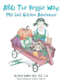Abcs the Veggie Way:: Mai Lin'S Garden Adventure