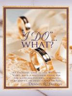 """""""I Do""""…What?"""