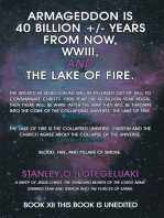 Armageddon Is 40 Billion +/- Years from Now, Wwiii, and the Lake of Fire.