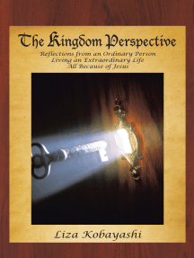 The Kingdom Perspective: Reflections from an Ordinary Person Living an Extraordinary Life All Because of Jesus