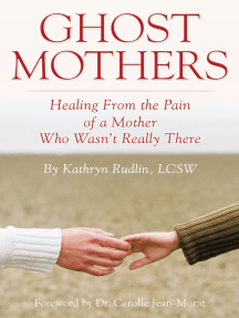 Ghost Mothers: Healing from the Pain of a Mother Who Wasn'T Really There