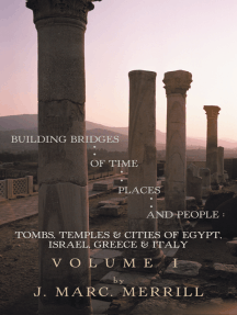Building Bridges of Time, Places and People: Volume I: Tombs, Temples & Cities of Egypt, Israel, Greece & Italy