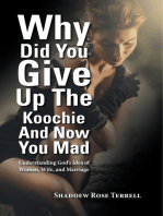 Why Did You Give up the Koochie and Now You Mad