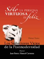 Sólo La Persona Virtuosa Es Feliz: Los Seductores Vicios De La Postmodernidad