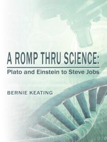 A Romp Thru Science: Plato and Einstein to Steve Jobs