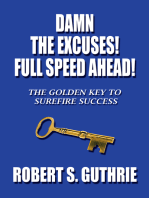 Damn the Excuses! Full Speed Ahead!