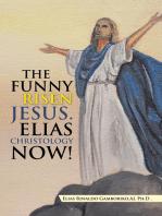 The Funny Risen Jesus. Elias Christology Now!