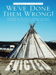 We'Ve Done Them Wrong!: A History of the Native American Indians and How the United States Treated Them