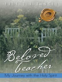 Beloved Teacher: My Journey with the Holy Spirit