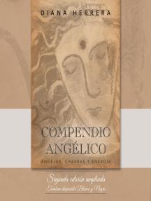 Compendio Angélico: Ángeles, Chakras Y Energía