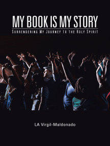 My Book Is My Story: Surrendering My Journey to the Holy Spirit