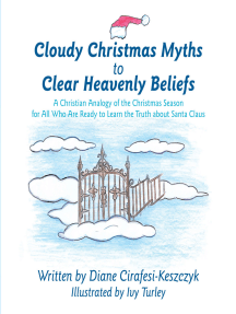 Cloudy Christmas Myths to Clear Heavenly Beliefs: A Christian Analogy of the Christmas Season for All Who Are Ready to Learn the Truth About Santa Claus