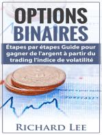 Options Binaires: Étapes par étapes guide pour gagner de l'argent à partir du trading l'indice de Volatilite.