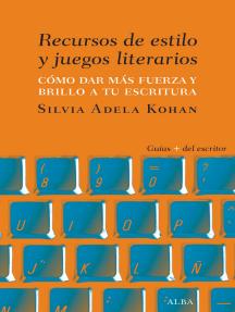 Recursos de estilo y juegos literarios: Cómo dar fuerza y brillo a tu escritura