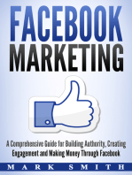 Facebook Marketing: A Comprehensive Guide for Building Authority, Creating Engagement and Making Money Through Facebook