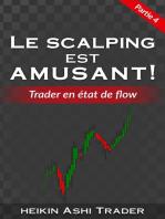 Le Scalping Est Amusant! 4: Partie 4 : Trader en état de flow
