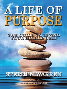A Life of Purpose: The Guide to Living Your Higher Self