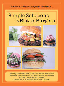"Simple Solutions to Bistro Burgers: Starring: the Wasabi Slaw, the Italian Stalian, the Hoison Explosion, the Texas Blue, the Picnic Burger, the Insider and the ""Morning After"" Burger!"