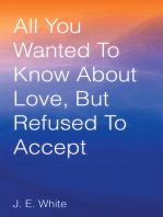 All You Wanted to Know About Love, but Refused to Accept