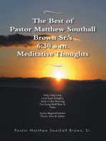 The Best of Pastor Matthew Southall Brown, Sr's. 6:30 A.M. Meditative Thoughts