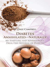 Diabetes Annihilated—Naturally: My Startling and Adventurous Drug-Free Reversal of Diabetes