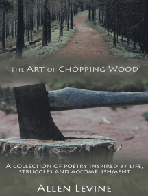 The Art of Chopping Wood: A Collection of Poetry Inspired by Life, Struggles and Accomplishment.