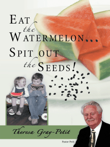 Eat the Watermelon ... Spit out the Seeds!: A Biography of Pastor Charles J. Petit