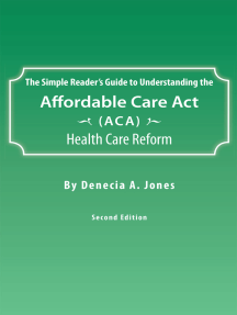 The Simple Reader'S Guide to Understanding the Affordable Care Act (Aca) Health Care Reform