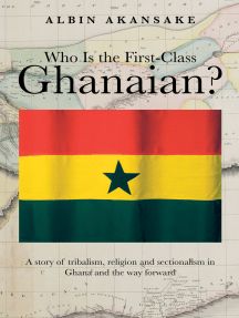 Who Is the First-Class Ghanaian?: A Story of Tribalism, Religion, and Sectionalism in Ghana and the Way Forward