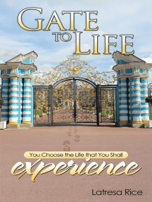 Gate to Life: You Choose the Life That You Shall Experience