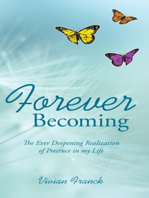 Forever Becoming: The Ever Deepening Realization of Presence in My Life