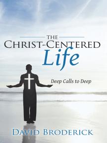 The Christ-Centered Life: Deep Calls to Deep