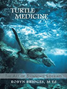 Turtle Medicine: The Art of Swimming Sideways