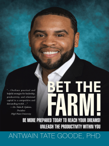 Bet the Farm!: Be More Prepared Today to Reach Your Dreams! Unleash the Productivity Within You