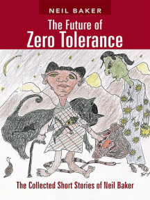 The Future of Zero Tolerance: The Collected Short Stories of Neil Baker