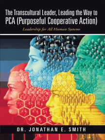 The Transcultural Leader, Leading the Way to Pca (Purposeful Cooperative Action): Leadership for All Human Systems