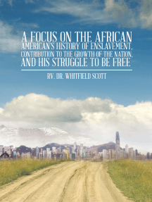 A Focus on the African American'S History of Enslavement, Contribution to the Growth of the Nation, and His Struggle to Be Free