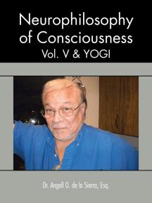 Neurophilosophy of Consciousness, Vol. V and Yogi