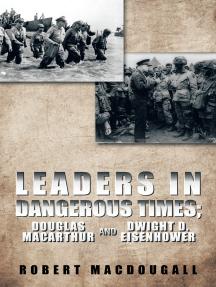 Leaders in Dangerous Times: Douglas Macarthur and Dwight D. Eisenhower