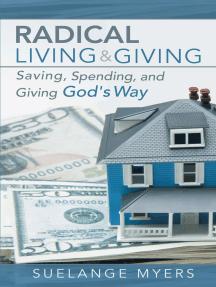 Radical Living and Giving: Saving, Spending, and Giving God's Way