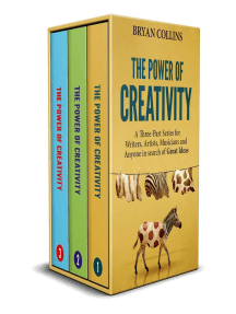The Power of Creativity: A Three-Part Series for Writers, Artists, Musicians and Anyone In Search of Great Ideas: The Power of Creativity