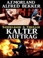 Kalter Auftrag – Sammelband 6 Thriller