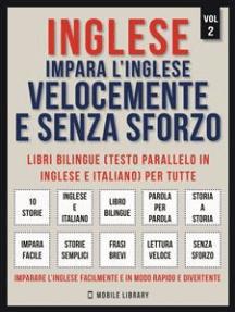 Inglese - Impara L'Inglese Velocemente e Senza Sforzo (Vol 2): Impara l'inglese con le storie iniziali, storie bilingue (testo parallelo in inglese e italiano) per principianti